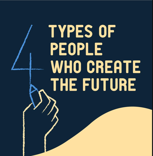 4 types of people who create the future