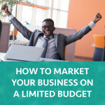 How to Market Your Business On A Limited Budget