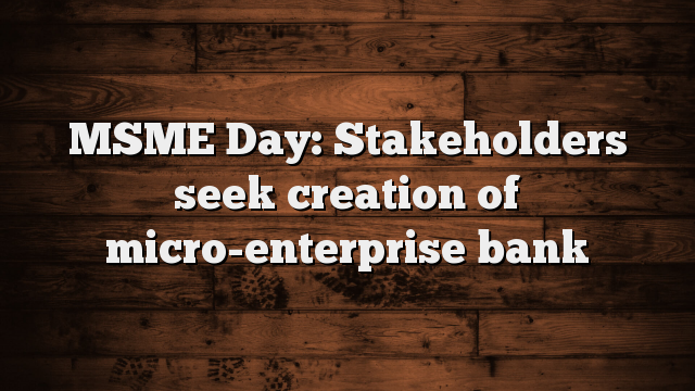 You are currently viewing MSME Day: Stakeholders seek creation of micro-enterprise bank