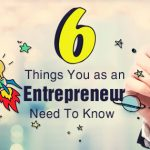 6 THINGS YOU SHOULD KNOW AS AN ENTREPRENEUR