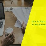 7 Ways to Take Your Small Business to the Next Level