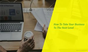 Read more about the article 7 Ways to Take Your Small Business to the Next Level
