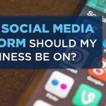 Are you on the right Social Media Platform for your business?